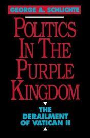 Politics in the Purple Kingdom by George A. Schlichte