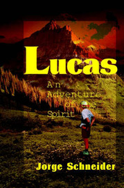 Lucas: An Adventure of the Spirit by Jorge Schneider image