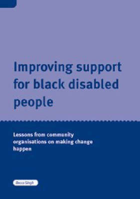 Provisional Making Change Happen: Community Organisations Improving Support for Black Disabled People in the UK by Becca Singh image