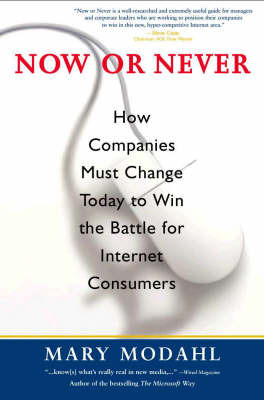 Now or Never: How Companies Must Change Today to Win the Battle for the Internet Consumers by Mary Modahl image