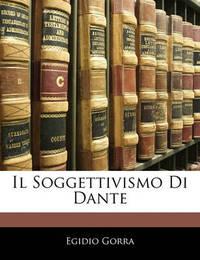 Il Soggettivismo Di Dante by Egidio Gorra