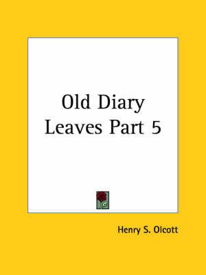 Old Diary Leaves Vol. 5 (1932): v. 5 by Henry S. Olcott