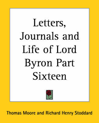 Letters, Journals and Life of Lord Byron: pt.16 by Thomas Moore