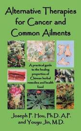 Alternative Therapies for Cancer and Common Ailments by Joseph P. Hou image