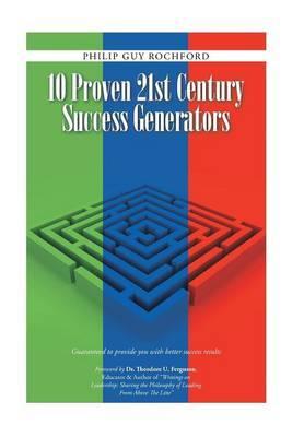 10 Proven 21st Century Success Generators by Philip Guy Rochford image