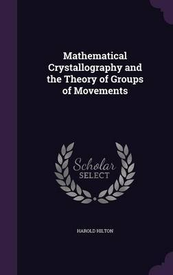 Mathematical Crystallography and the Theory of Groups of Movements by Harold Hilton image