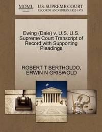 Ewing (Dale) V. U.S. U.S. Supreme Court Transcript of Record with Supporting Pleadings by Robert T Bertholdo