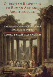 Christian Responses to Roman Art and Architecture by Laura Salah Nasrallah image