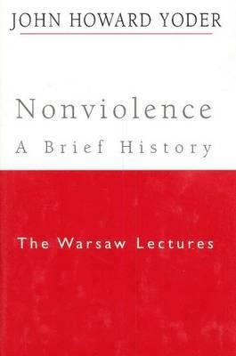 Nonviolence - A Brief History by John Howard Yoder