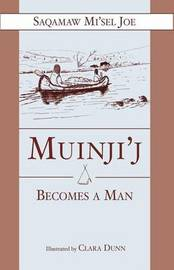 Muinjij Becomes a Man by Saqamaw Misel Joe