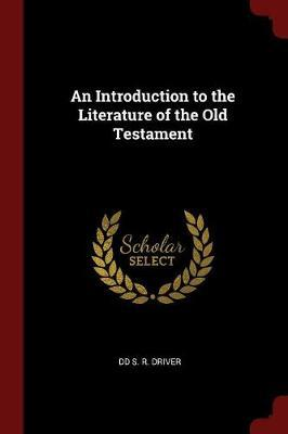 An Introduction to the Literature of the Old Testament by DD S R Driver