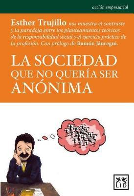 La Sociedad Que No Queraa Ser Ananima by Esther Trujillo