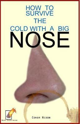 How to Survive the Cold with a Big Nose by Conor Nixon