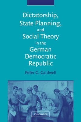 Dictatorship, State Planning, and Social Theory in the German Democratic Republic by Peter C. Caldwell image