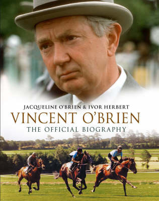 Vincent O'Brien: The Official Biography by Jacqueline O'Brien image