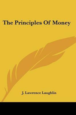 The Principles of Money by J. Lawrence Laughlin image
