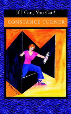 """""""If I Can, You Can!"""" by Constance Turner"""