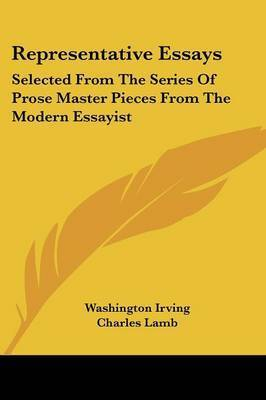 Representative Essays: Selected from the Series of Prose Master Pieces from the Modern Essayist by Charles Lamb