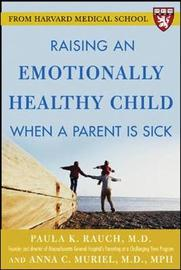 Raising an Emotionally Healthy Child When a Parent is Sick (A Harvard Medical School Book) by Paula Rauch