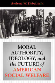 Moral Authority, Ideology, And The Future Of American Social Welfare by Andrew W. Dobelstein