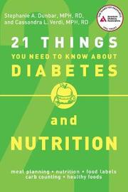 21 Things You Need to Know About Diabetes and Nutrition by Stephanie A. Dunbar