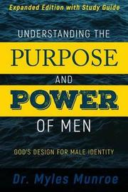 Understanding the Purpose and Power of Men by Myles Munroe