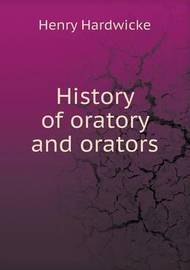 History of Oratory and Orators by Henry Hardwicke image