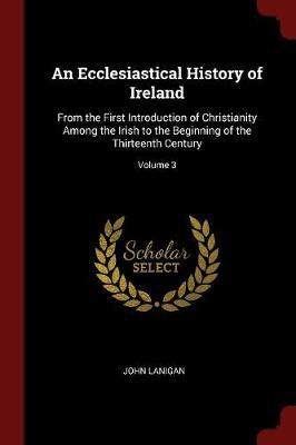 An Ecclesiastical History of Ireland by John Lanigan