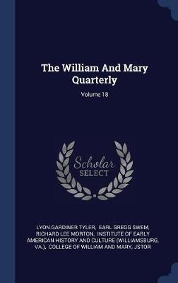 The William and Mary Quarterly; Volume 18 by Lyon Gardiner Tyler