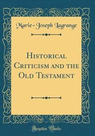 Historical Criticism and the Old Testament (Classic Reprint) by Marie Joseph Lagrange