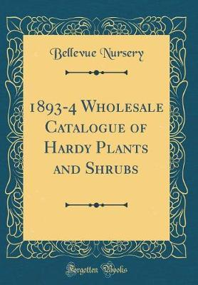 1893-4 Wholesale Catalogue of Hardy Plants and Shrubs (Classic Reprint) by Bellevue Nursery