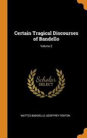 Certain Tragical Discourses of Bandello; Volume 2 by Matteo Bandello