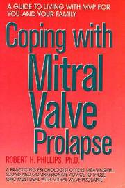 Coping with Mitral Valve Prolapse: A Guide to Living with MVP for You and Your Family by Robert H. Phillips image