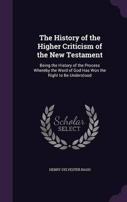 The History of the Higher Criticism of the New Testament by Henry Sylvester Nash image