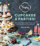 Trophy Cupcakes and Parties!: Deliciously Fun Party Ideas and Recipes from Seattle's Prize-winning Cupcake Bakery by Jennifer Shea