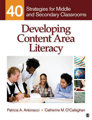 Developing Content Area Literacy: 40 Strategies for Middle and Secondary Classrooms by Patricia A Antonacci