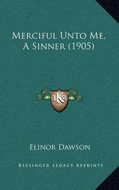 Merciful Unto Me, a Sinner (1905) by Elinor Dawson