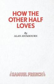 How the Other Half Loves by Alan Ayckbourn image