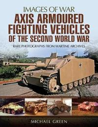 Axis Armoured Fighting Vehicles of the Second World War by Michael Green