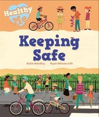 Healthy Me: Keeping Safe by Katie Woolley