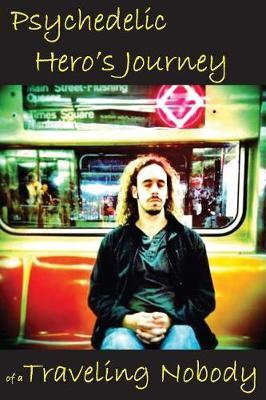 Psychedelic Hero's Journey of a Traveling Nobody by Traveling Nobody
