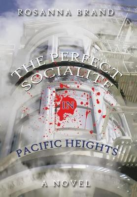The Perfect Socialite in Pacific Heights by Rosanna Brand