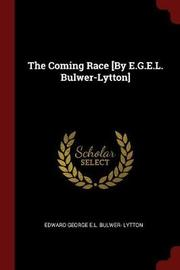 The Coming Race [By E.G.E.L. Bulwer-Lytton] by Edward George E.L . Bulwer- Lytton image