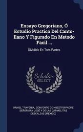 Ensayo Gregoriano, � Estudio Practico del Canto-Llano y Figurado En Metodo Facil ... by Daniel Traveria image