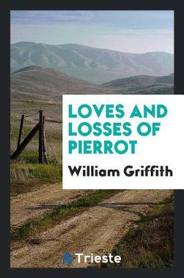 Loves and Losses of Pierrot by William Griffith