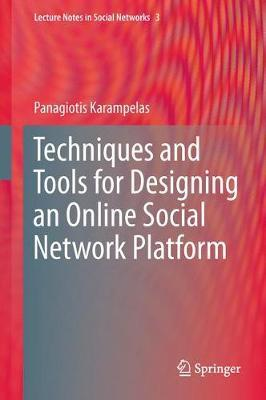 Techniques and Tools for Designing an Online Social Network Platform by Panagiotis Karampelas