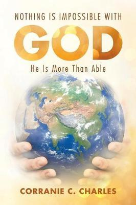 Nothing Is Impossible with God by Corranie C Charles