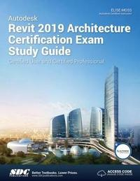 Autodesk Revit 2019 Architecture Certification Exam Study Guide by Elise Moss