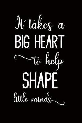 It takes a big heart to shape little minds by Windmill Bay Books