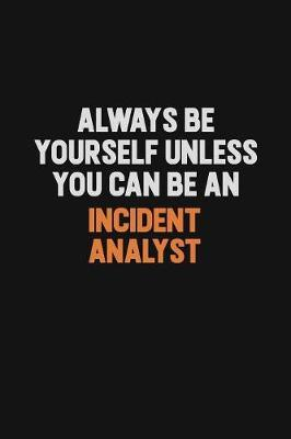 Always Be Yourself Unless You Can Be An Incident Analyst by Camila Cooper